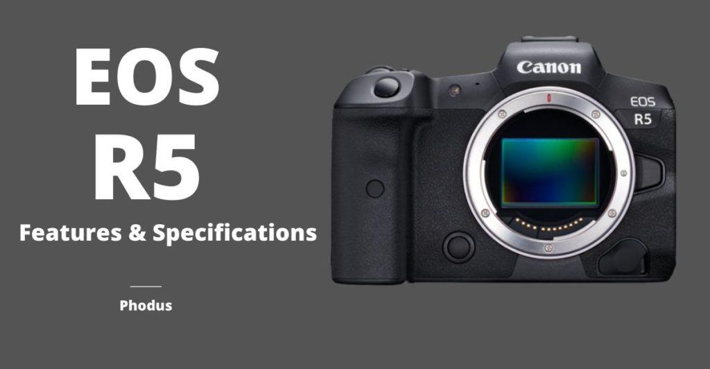 canon EOS R5 Specification phodus