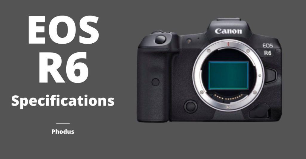 Canon EOS R6 Specifications Phodus