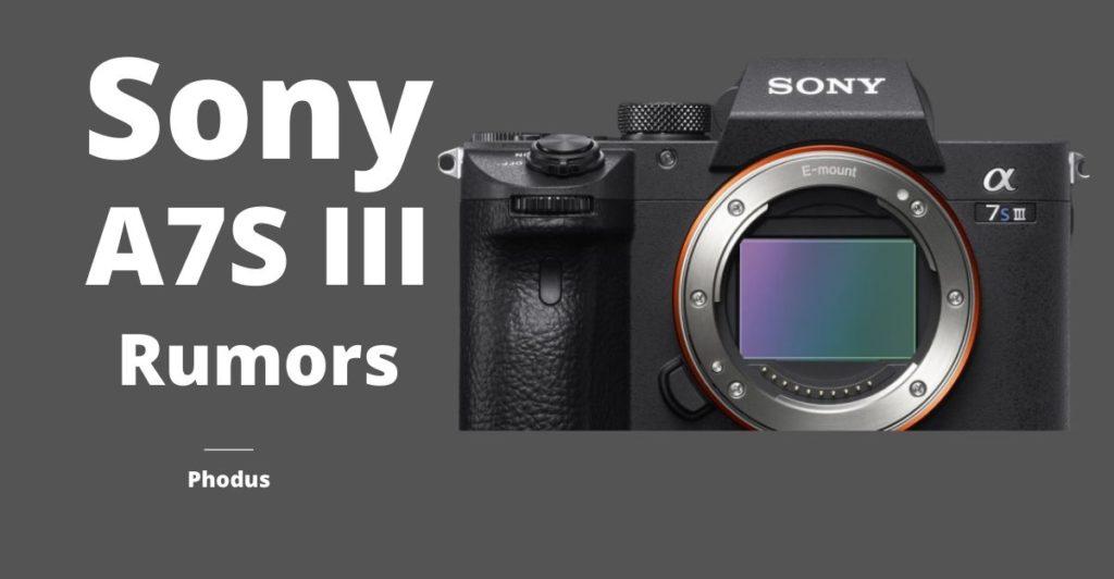 Sony A7S III Rumors Phodus
